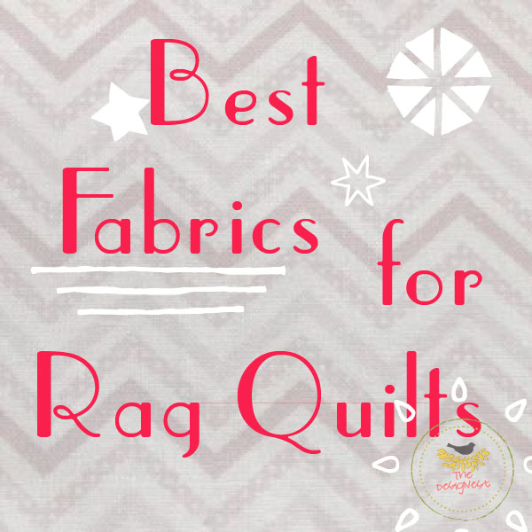 Her recommendations for the best fabrics to use for a rag quilt. @thedesignest